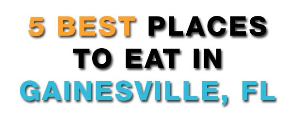 5 Best Places To Eat In Gainesville